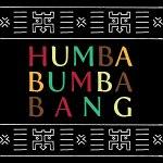 HUMBA BUMBA BANG
